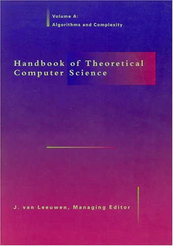 Handbook of Theoretical Computer Science. Volume A: Algorithms and Complexity. Volume B: Formal Models and Semantics. Two-Volume Set
