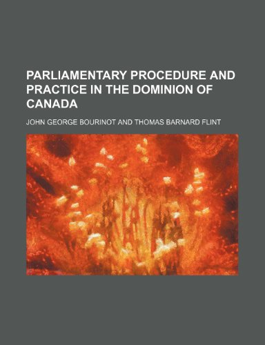 Parliamentary Procedure and Practice in the Dominion of Canada
