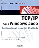 TCP/IP sous Windows 2000 : Configuration et r�solution d'incidents