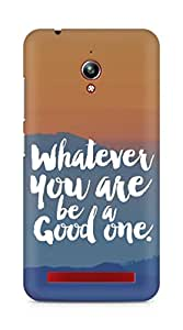 Amez Whatever you are Be a Good One Back Cover For Asus Zenfone Go ZC500TG