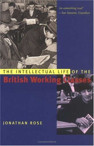 Intellectual Life of the British Working Classes, JONATHAN ROSE