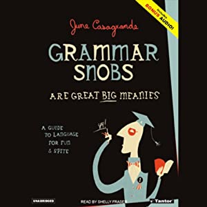 Grammar Snobs Are Great Big Meanies: A Guide to Language for Fun and Spite | [June Casagrande]
