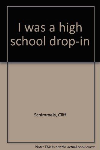 I was a high school drop-in