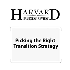 Picking the Right Transition Strategy (Harvard Business Review) Periodical