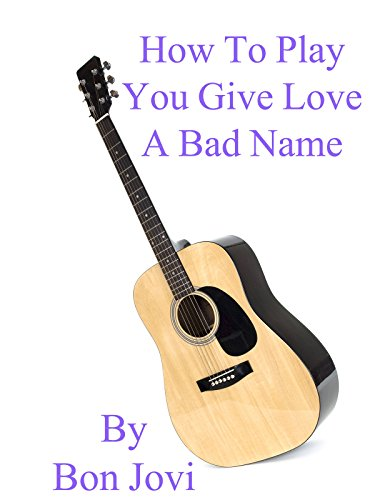 How To Play You Give Love A Bad Name By Bon Jovi - Guitar Tabs