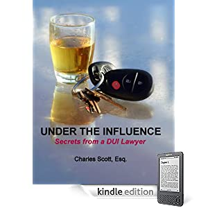 UNDER THE INFLUENCE - SECRETS FROM  A DUI LAWYER