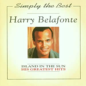 Harry Belafonte - Harry Belafonte - Island in the Sun: His Greatest