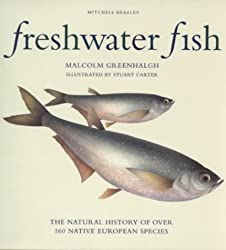Freshwater Fish: The Natural History of Over 160 Native European Species