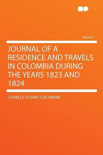 Journal of a Residence and Travels in Colombia During the Years 1823 and 1824 Volume 1