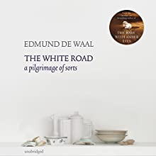 The White Road: A pilgrimage of sorts (       UNABRIDGED) by Edmund de Waal Narrated by Michael Maloney