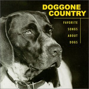 Doggone Country Favorite Songs About Dogs from Cmh Records