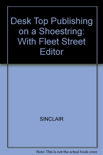 Desk Top Publishing on a Shoestring: With