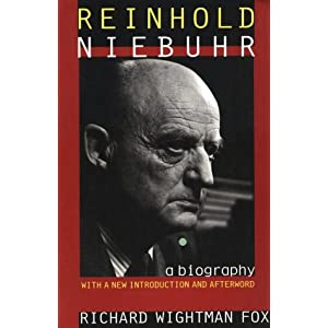 Reinhold Niebuhr: A Biography, with a New Introduction Richard Wrightman Fox