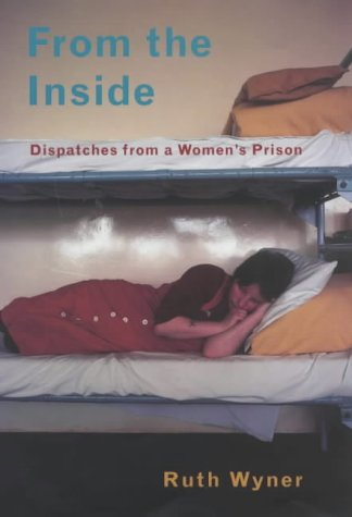 From the Inside: Life in a Women's Prison - By the Charity Worker Who Should Never Have Been There