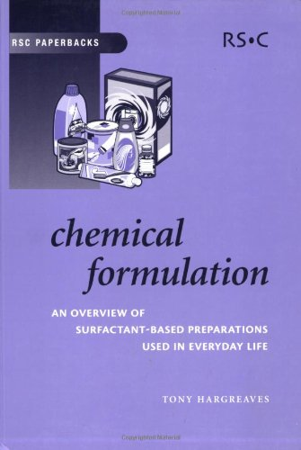Chemical Formulation: An Overview of Surfactant Based Chemical Preparations Used in Everyday Life (RSC Paperbacks) PDF