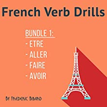 French Verb Drills: Bundle 1: Master the French Verb être/ avoir/ faire / aller - with No Memorization! Audiobook by Frederic Bibard Narrated by Frederic Bibard