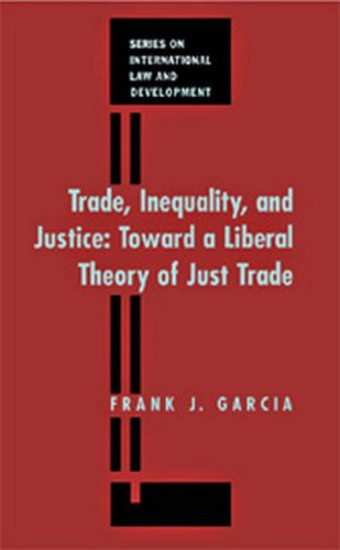 Trade, Inequality and Justice: Towards a Liberal Theory of Just Trade (International Law and Development)