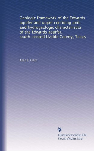 Geologic framework of the Edwards aquifer and upper confining unit, and hydrogeologic characteristics of the Edwards aquifer, south-central Uvalde County, Texas PDF