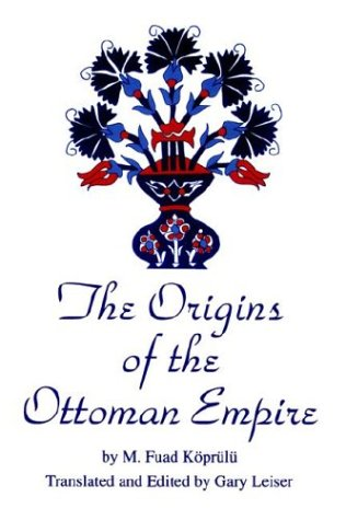 The Origins of the Ottoman Empire (Suny Series in the Social and Economic History of the Middle East), M. FUAD KOPRULU