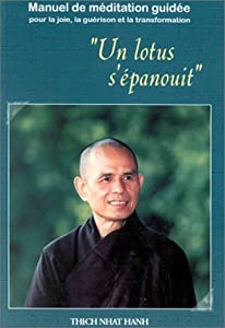 Un lotus s épanouit Mauel de Méditation guidée - Thich Nhat Hanh