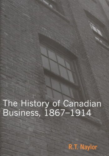 The History of Canadian Business: 1867-1914 (Carleton Library)