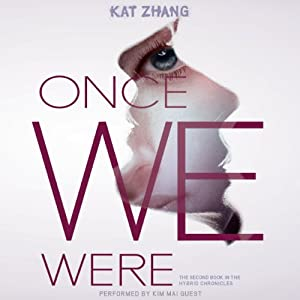Once We Were: The Hybrid Chronicles, Book 2 | [Kat Zhang]