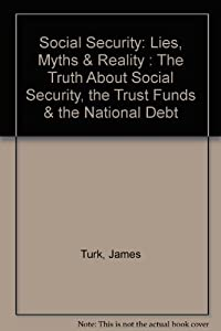 Social Security >> Amazon.com: Social Security: Lies, Myths & Reality : The Truth About Social Security, the Trust ...