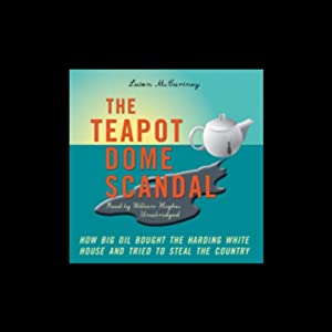 The Teapot Dome Scandal: How Big Oil Bought the Harding White House | [Laton McCartney]