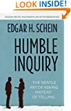Humble Inquiry: The Gentle Art of Asking Instead of Telling