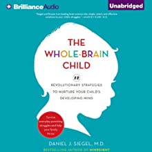 The Whole-Brain Child: 12 Revolutionary Strategies to Nurture Your Child's Developing Mind, Survive Everyday Parenting Struggles, and Help Your Family Thrive (       UNABRIDGED) by Daniel J. Siegel, Tina Payne Bryson Narrated by Daniel J. Siegel, Tina Payne Bryson