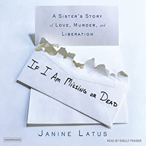 If I am Missing or Dead: A Sister's Story of Love, Murder, and Liberation | [Janine Latus]