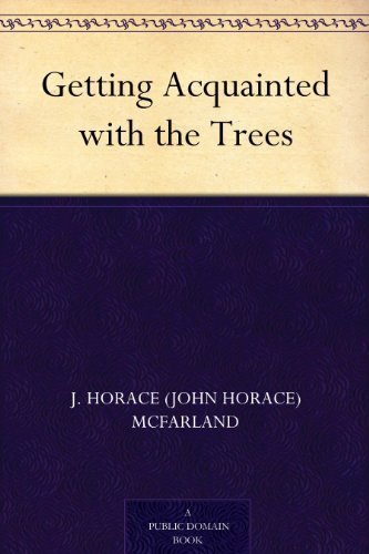 J. Horace (John Horace) McFarland - Getting Acquainted with the Trees