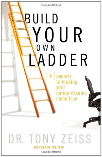 Build Your Own Ladder: 4 Secrets to Making Your Career Dreams Come True