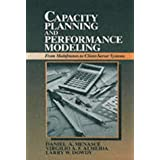 Capacity Planning and Performance Modeling: From Mainframes to Client-Server Systems ~ Daniel A. Menasce