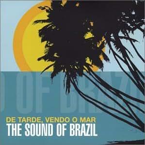 Various Artists - De Tarde, Vendo o Mar: The Sound of Brazil - Amazon