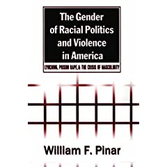 The Gender of Racial Politics and Violence in America: Lynching, Prison Rape, and the Crisis of Masculinity (Counterpoints)