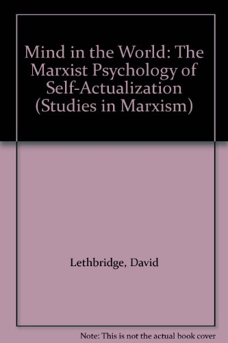 Amazon.com: Mind in the World: The Marxist Psychology of Self-Actualization (Studies in Marxism) (9780930656621): David Lethbridge: Books