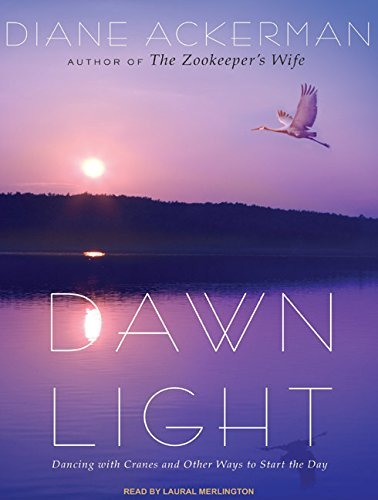 Dawn Light: Dancing with Cranes and Other Ways to Start the Day by Diane Ackerman (2009-10-12)