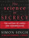 The Science of Secrecy: The Secret History of Codes and Code-breaking (1841154350) by Singh, Simon