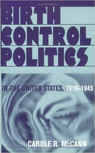Birth Control, Politics in the United States, 1916-1945 written by Carole R. McCann
