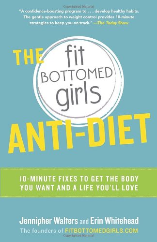 The Fit Bottomed Girls Anti-Diet: 10-Minute Fixes To Get The Body You Want And A Life You'Ll Love front-801780