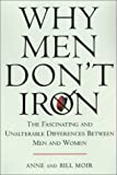 img - for Why Men Don't Iron: The Fascinating and Unalterable Differences Between Men andWomen book / textbook / text book