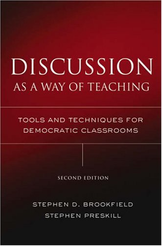 Discussion as a Way of Teaching: Tools and Techniques for Democratic Classrooms (Josse Bass Higher and Adult Education)
