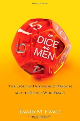 Of Dice And Men: The Story Of Dungeons & Dragons And The People Who Play It By Ewalt, David M. (2013) Hardcover