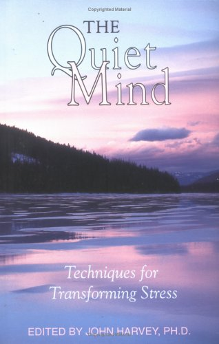 The Quiet Mind: Techniques For Transforming Stress