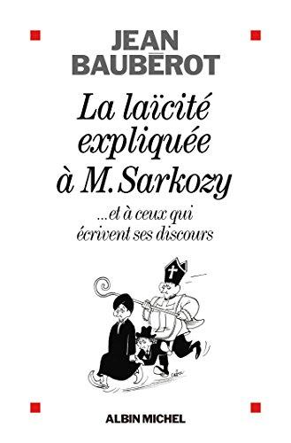 La Laïcité expliquée à Monsieur Sarkozy : ...et à ceux qui écrivent ses discours