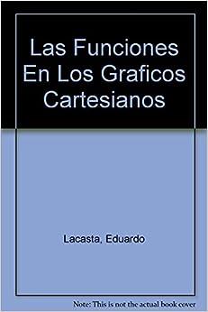Las Funciones En Los Graficos Cartesianos (Spanish Edition): Eduardo