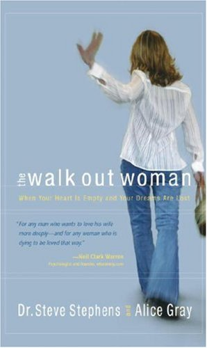 The Walk-Out Woman : When Your Heart is Empty and Your Dreams Are Lost, DR. STEVE STEPHENS, ALICE GRAY