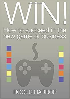 Win!: How To Succeed In The New Game Of Business