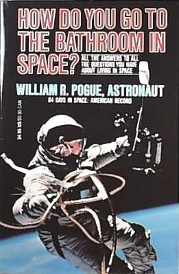 How Do You Go to the Bathroom in Space?, William R. Pogue